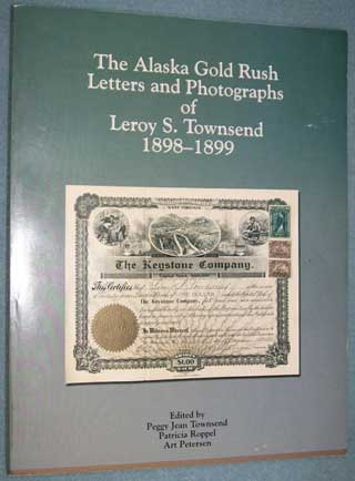 Photo of softcover book The Alaska Gold Rush Letters and Photographs of Leroy S. Townsend 1898-1899 edited by Peggy Jean Townsend, front cover.